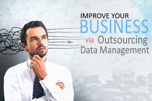 Improve the Quality Management of your Business Data via Outsourcing Data Management